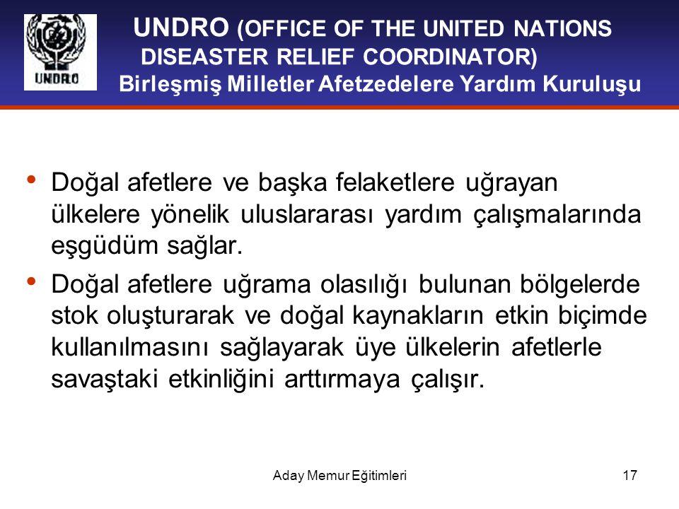 Aday Memur Eğitimleri17 UNDRO (OFFICE OF THE UNITED NATIONS DISEASTER RELIEF COORDINATOR) Birleşmiş Milletler Afetzedelere Yardım Kuruluşu Doğal afetl