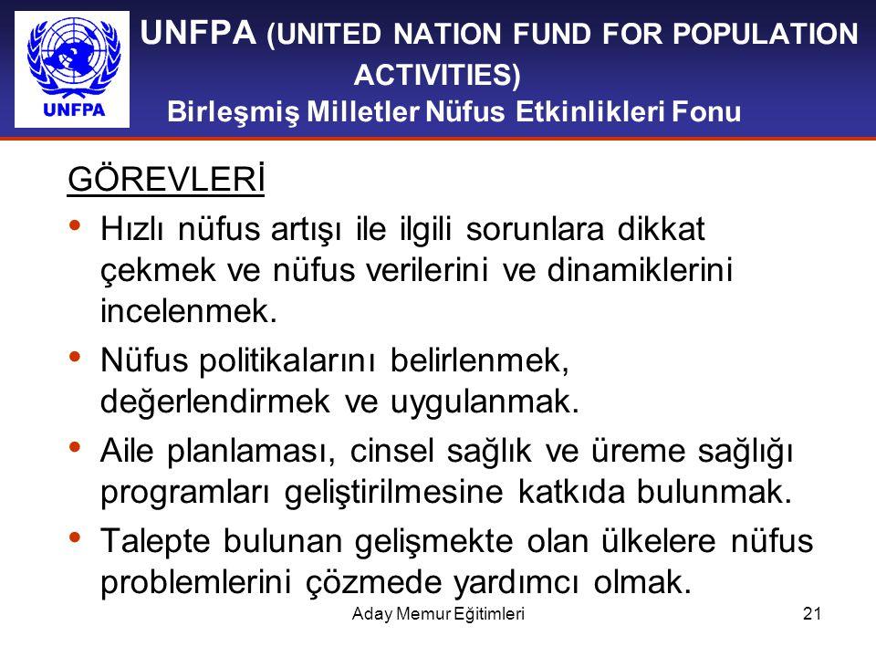 Aday Memur Eğitimleri21 UNFPA (UNITED NATION FUND FOR POPULATION ACTIVITIES) Birleşmiş Milletler Nüfus Etkinlikleri Fonu GÖREVLERİ Hızlı nüfus artışı