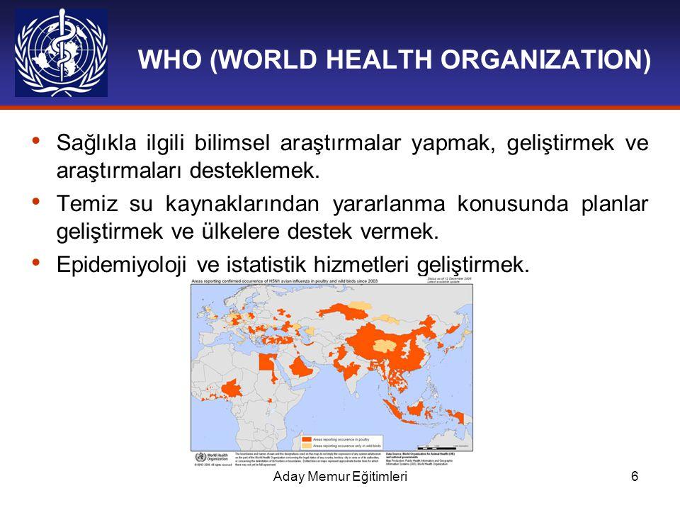 Aday Memur Eğitimleri6 WHO (WORLD HEALTH ORGANIZATION) Sağlıkla ilgili bilimsel araştırmalar yapmak, geliştirmek ve araştırmaları desteklemek. Temiz s