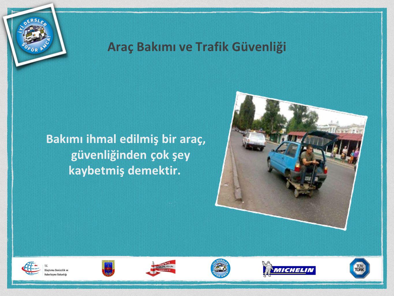 Araç Bakımı ve Trafik Güvenliği Bakımı ihmal edilmiş bir araç, güvenliğinden çok şey kaybetmiş demektir.