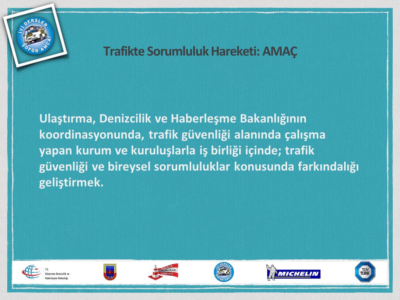 Trafikte Sorumluluk Hareketi: AMAÇ Ulaştırma, Denizcilik ve Haberleşme Bakanlığının koordinasyonunda, trafik güvenliği alanında çalışma yapan kurum ve