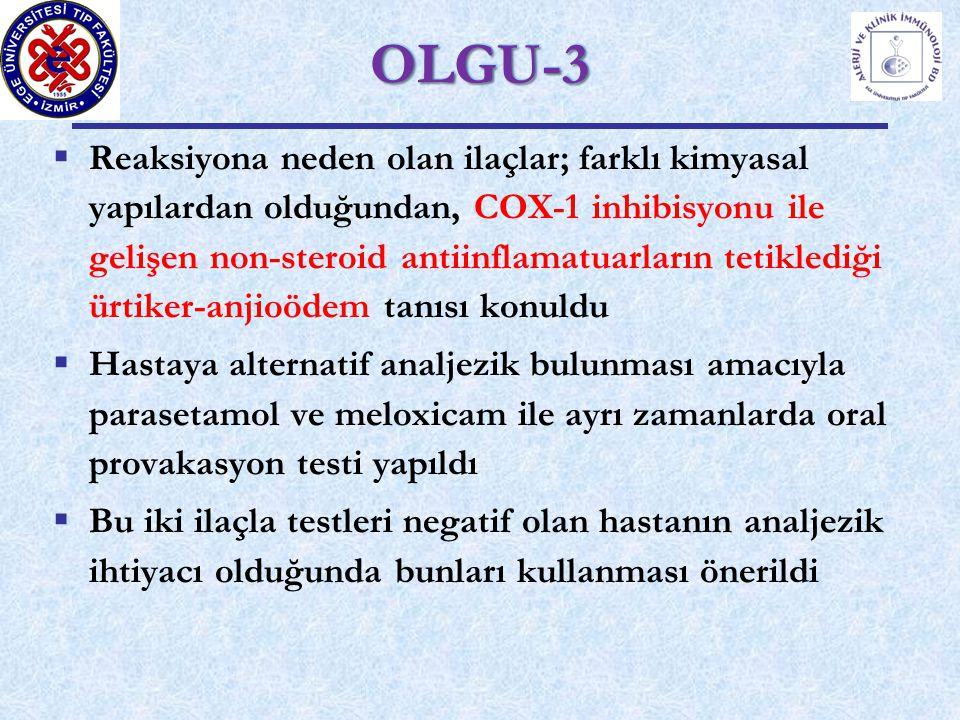  Reaksiyona neden olan ilaçlar; farklı kimyasal yapılardan olduğundan, COX-1 inhibisyonu ile gelişen non-steroid antiinflamatuarların tetiklediği ürtiker-anjioödem tanısı konuldu  Hastaya alternatif analjezik bulunması amacıyla parasetamol ve meloxicam ile ayrı zamanlarda oral provakasyon testi yapıldı  Bu iki ilaçla testleri negatif olan hastanın analjezik ihtiyacı olduğunda bunları kullanması önerildi OLGU-3OLGU-3