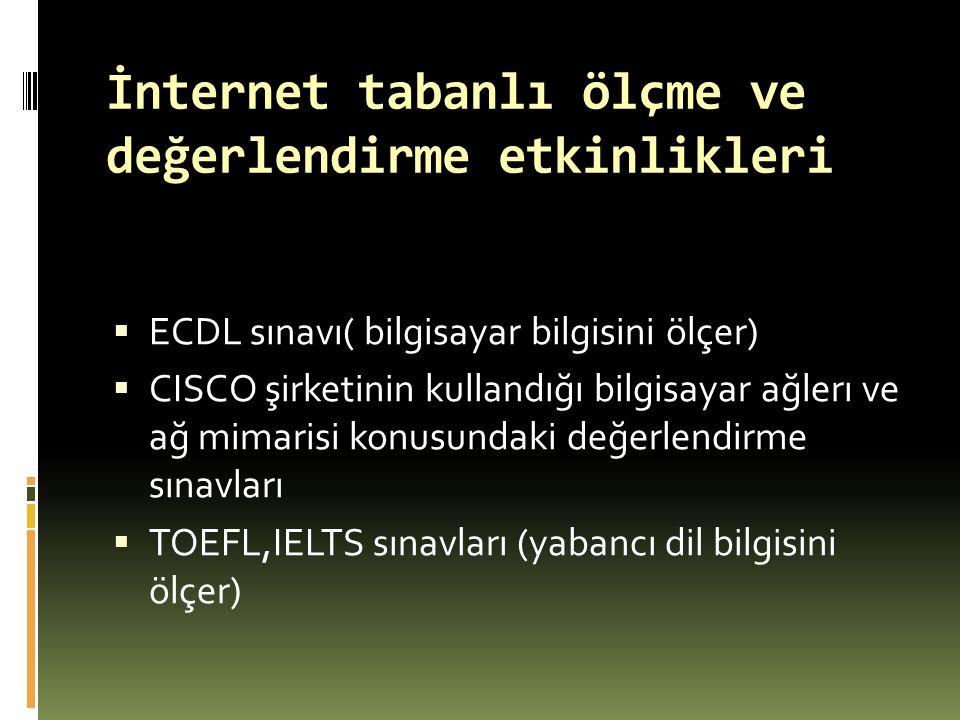 İnternet tabanlı ölçme ve değerlendirme etkinlikleri  ECDL sınavı( bilgisayar bilgisini ölçer)  CISCO şirketinin kullandığı bilgisayar ağlerı ve ağ
