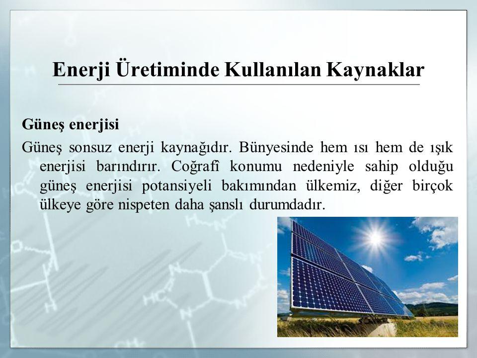 Enerji Üretiminde Kullanılan Kaynaklar Güneş enerjisi Güneş sonsuz enerji kaynağıdır. Bünyesinde hem ısı hem de ışık enerjisi barındırır. Coğrafî konu