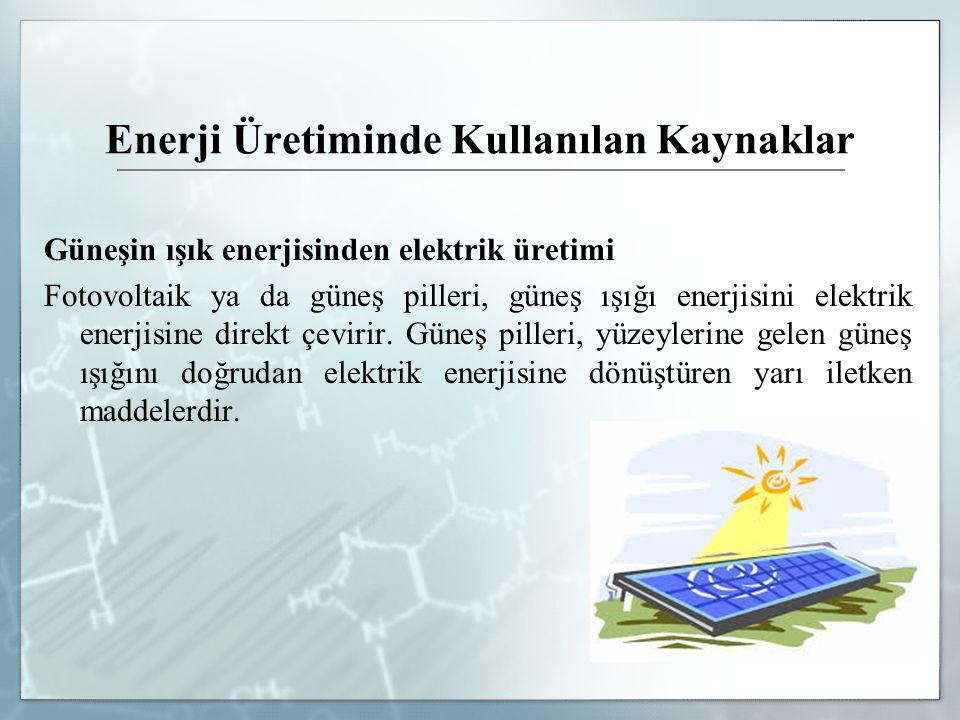 Enerji Üretiminde Kullanılan Kaynaklar Güneşin ışık enerjisinden elektrik üretimi Fotovoltaik ya da güneş pilleri, güneş ışığı enerjisini elektrik ene