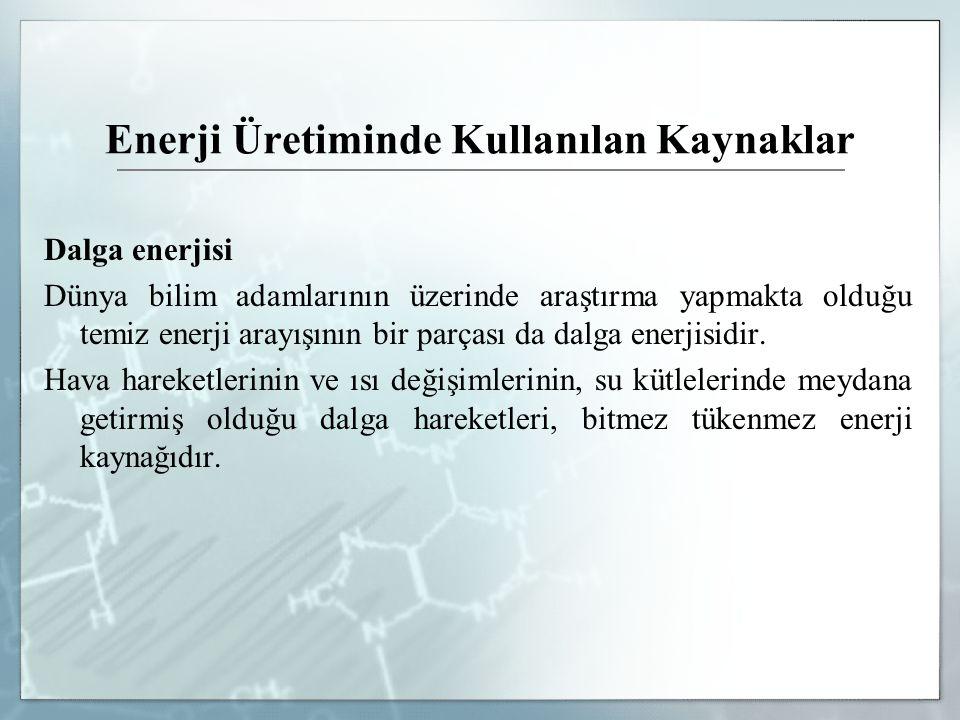 Dalga enerjisi Dünya bilim adamlarının üzerinde araştırma yapmakta olduğu temiz enerji arayışının bir parçası da dalga enerjisidir. Hava hareketlerini