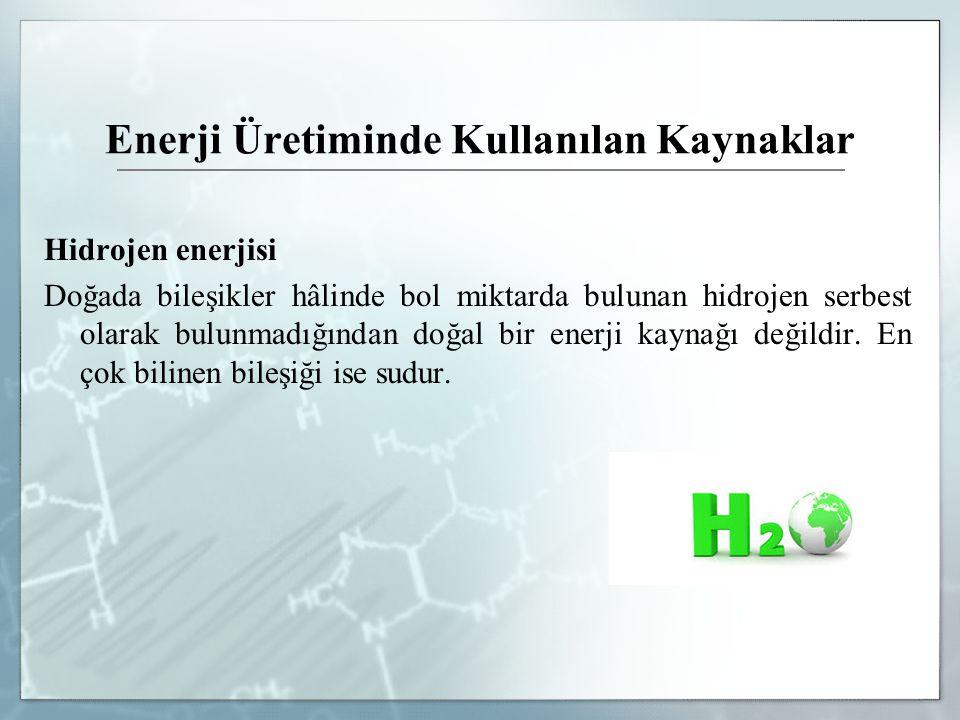 Hidrojen enerjisi Doğada bileşikler hâlinde bol miktarda bulunan hidrojen serbest olarak bulunmadığından doğal bir enerji kaynağı değildir. En çok bil