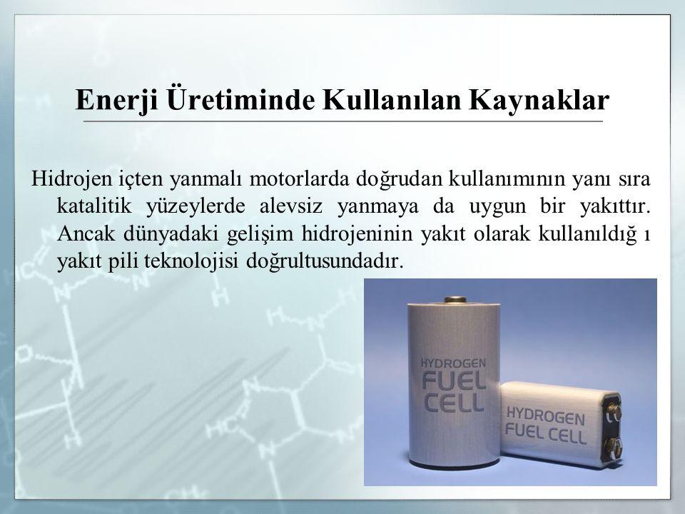 Enerji Üretiminde Kullanılan Kaynaklar Hidrojen içten yanmalı motorlarda doğrudan kullanımının yanı sıra katalitik yüzeylerde alevsiz yanmaya da uygun