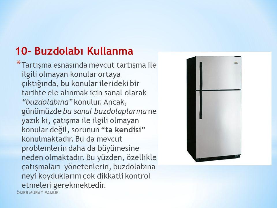10- Buzdolabı Kullanma * Tartışma esnasında mevcut tartışma ile ilgili olmayan konular ortaya çıktığında, bu konular ilerideki bir tarihte ele alınmak