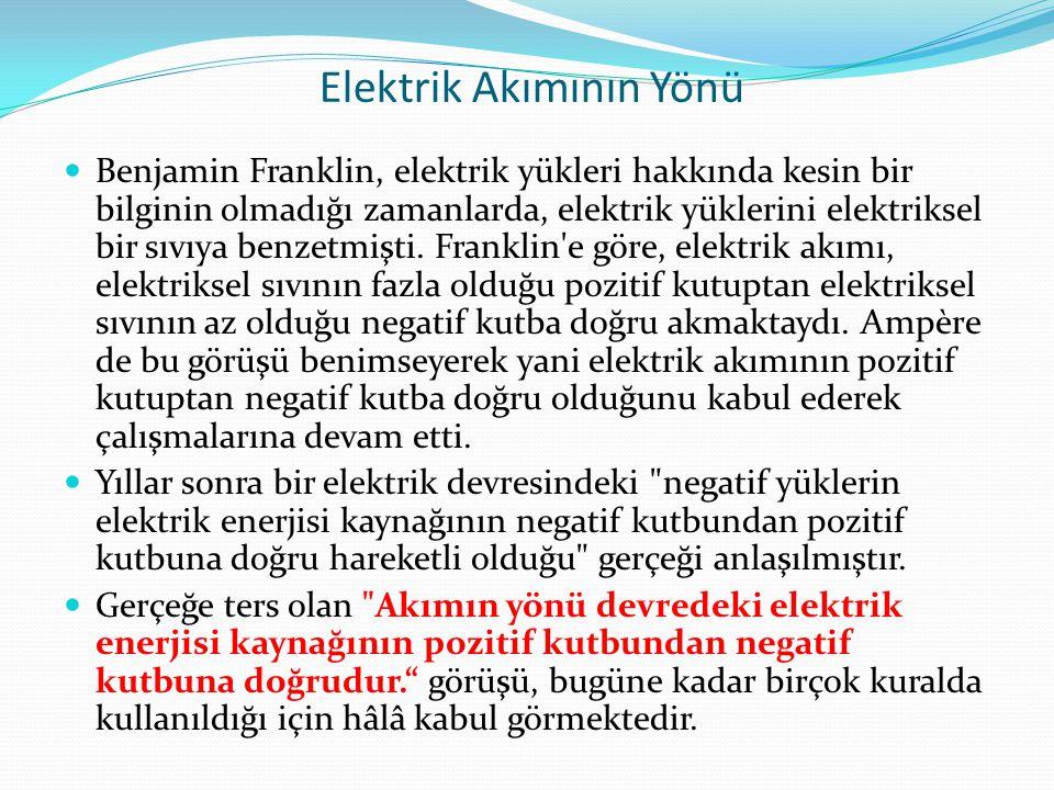 Elektrik Akımının Yönü Benjamin Franklin, elektrik yükleri hakkında kesin bir bilginin olmadığı zamanlarda, elektrik yüklerini elektriksel bir sıvıya