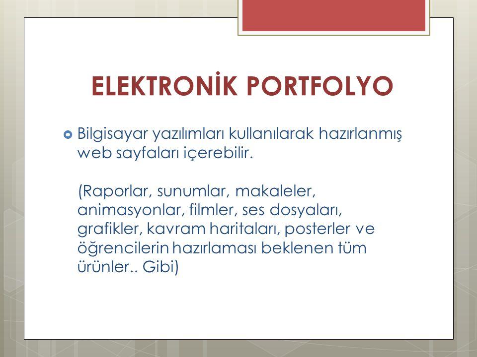 ELEKTRONİK PORTFOLYO  Bilgisayar yazılımları kullanılarak hazırlanmış web sayfaları içerebilir. (Raporlar, sunumlar, makaleler, animasyonlar, filmler
