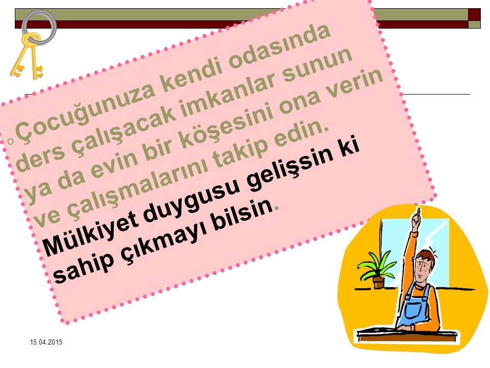 15.04.201577 o Çocuğunuza kendi odasında ders çalışacak imkanlar sunun ya da evin bir köşesini ona verin ve çalışmalarını takip edin.