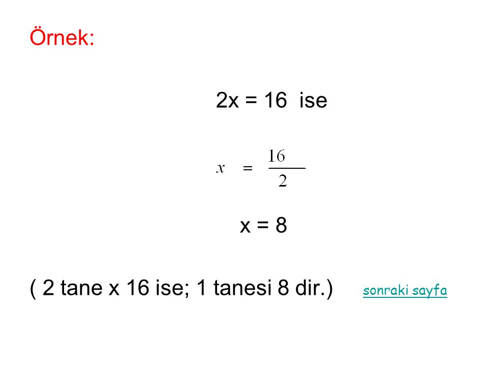 Örnek: 2x = 16 ise x = 8 ( 2 tane x 16 ise; 1 tanesi 8 dir.) sonraki sayfa sonraki sayfa