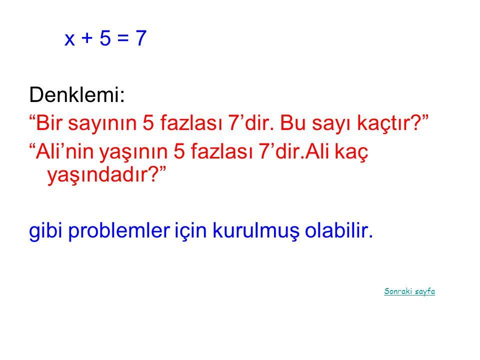 """x + 5 = 7 Denklemi: """"Bir sayının 5 fazlası 7'dir. Bu sayı kaçtır?"""" """"Ali'nin yaşının 5 fazlası 7'dir.Ali kaç yaşındadır?"""" gibi problemler için kurulmuş"""