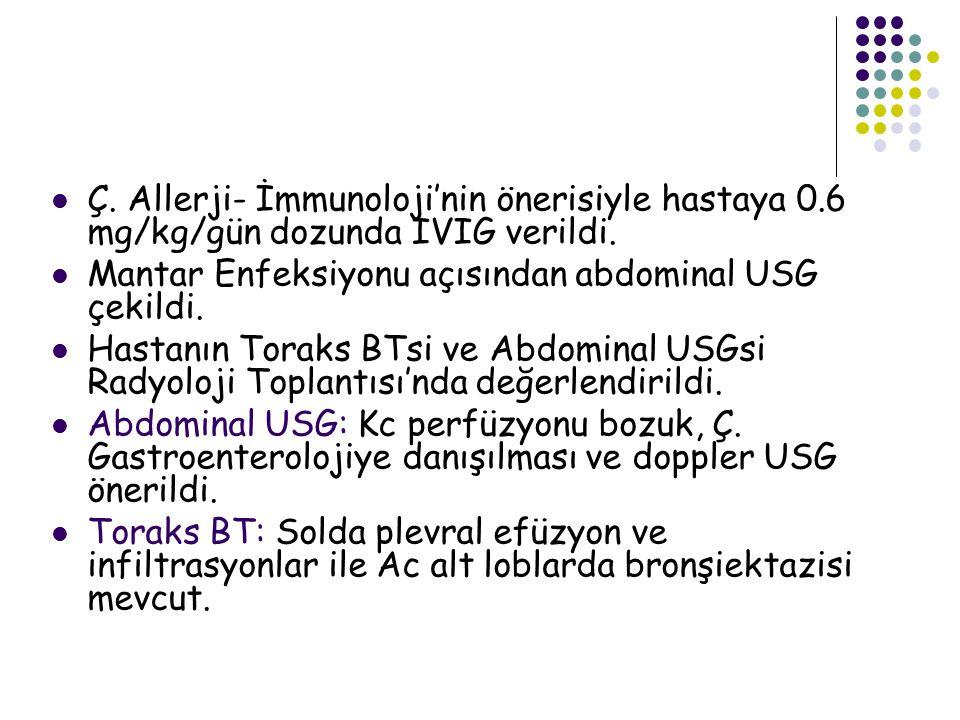 Ç.Allerji- İmmunoloji'nin önerisiyle hastaya 0.6 mg/kg/gün dozunda IVIG verildi.