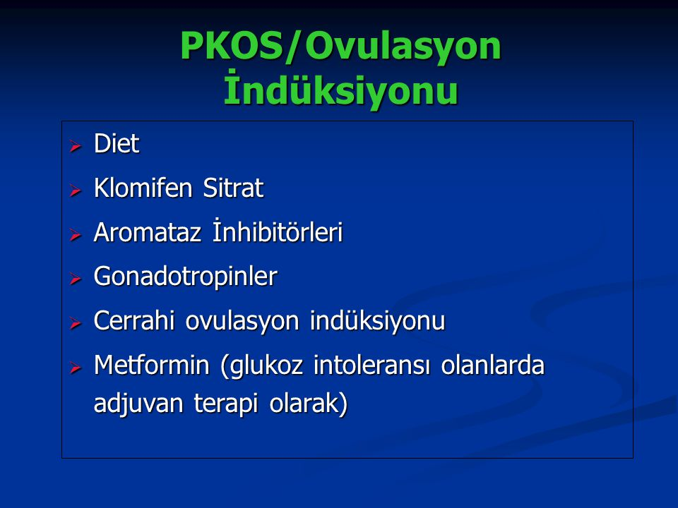 PKOS/Ovulasyon İndüksiyonu  Diet  Klomifen Sitrat  Aromataz İnhibitörleri  Gonadotropinler  Cerrahi ovulasyon indüksiyonu  Metformin (glukoz int