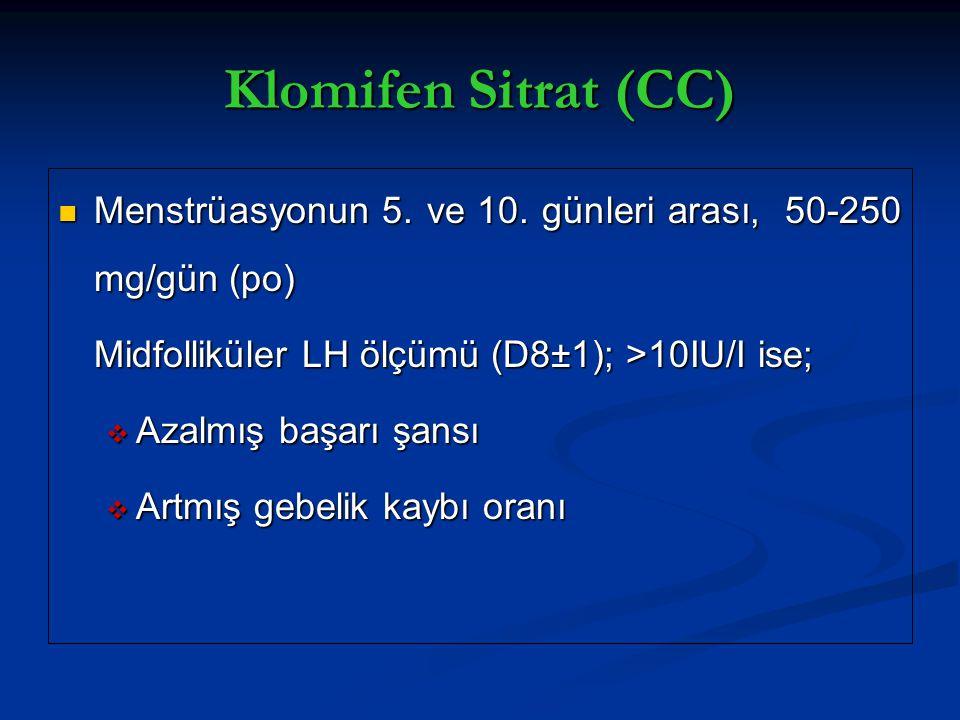 Klomifen Sitrat (CC) Menstrüasyonun 5. ve 10. günleri arası, 50-250 mg/gün (po) Menstrüasyonun 5. ve 10. günleri arası, 50-250 mg/gün (po) Midfollikül