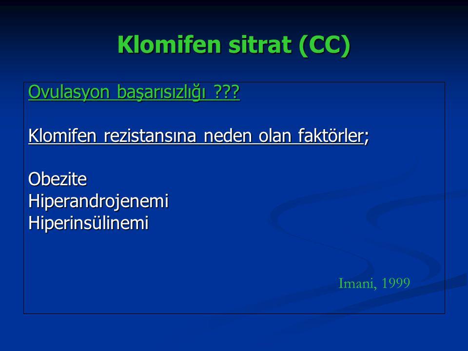 Klomifen sitrat (CC) Ovulasyon başarısızlığı ??? Klomifen rezistansına neden olan faktörler; ObeziteHiperandrojenemiHiperinsülinemi Imani, 1999