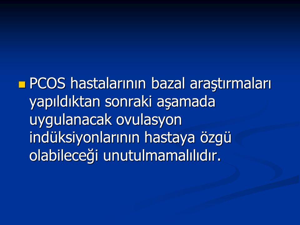 PCOS hastalarının bazal araştırmaları yapıldıktan sonraki aşamada uygulanacak ovulasyon indüksiyonlarının hastaya özgü olabileceği unutulmamalılıdır.