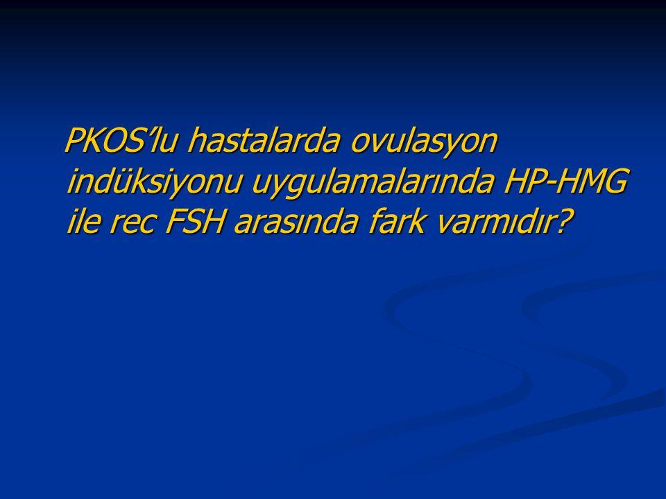 PKOS'lu hastalarda ovulasyon indüksiyonu uygulamalarında HP-HMG ile rec FSH arasında fark varmıdır? PKOS'lu hastalarda ovulasyon indüksiyonu uygulamal