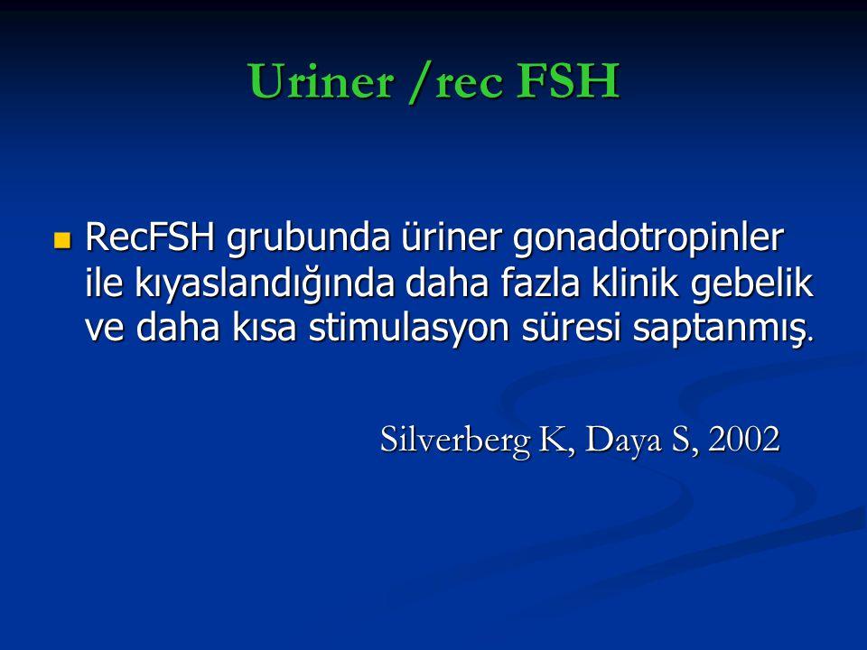 Uriner /rec FSH RecFSH grubunda üriner gonadotropinler ile kıyaslandığında daha fazla klinik gebelik ve daha kısa stimulasyon süresi saptanmış. RecFSH