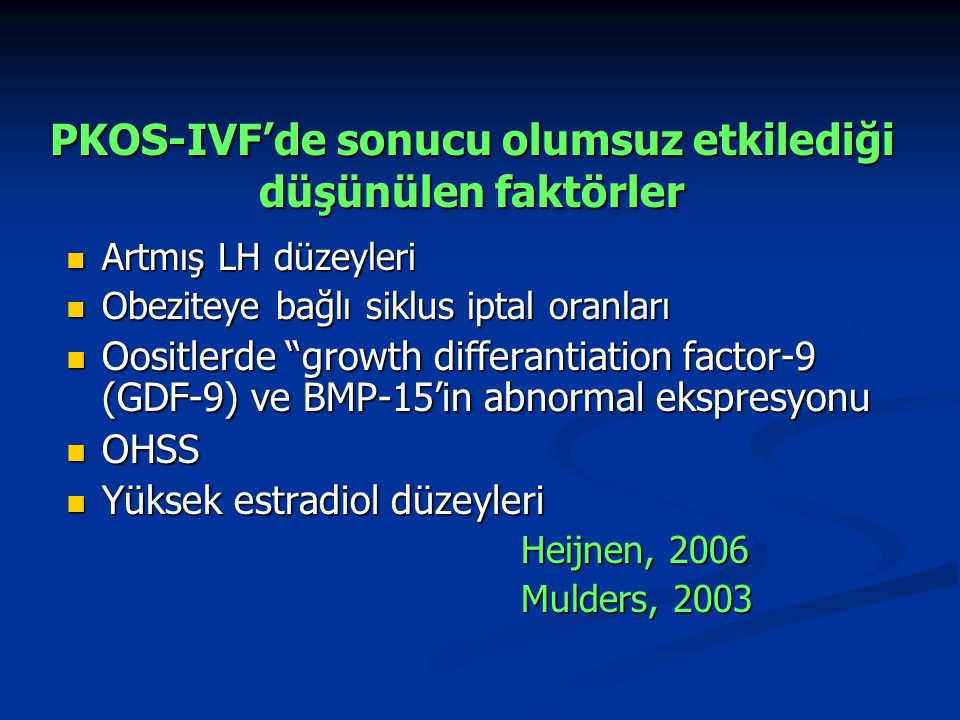 PKOS-IVF'de sonucu olumsuz etkilediği düşünülen faktörler Artmış LH düzeyleri Artmış LH düzeyleri Obeziteye bağlı siklus iptal oranları Obeziteye bağl