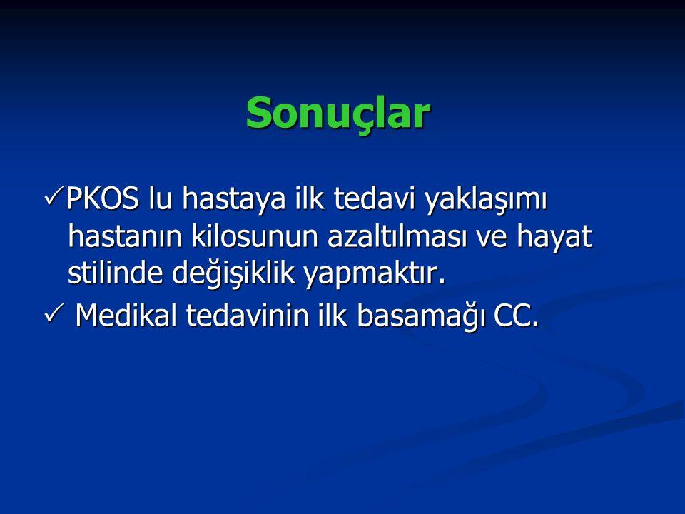 Sonuçlar  PKOS lu hastaya ilk tedavi yaklaşımı hastanın kilosunun azaltılması ve hayat stilinde değişiklik yapmaktır.  Medikal tedavinin ilk basamağ