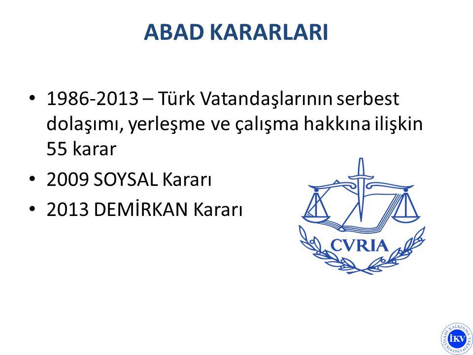 ABAD KARARLARI 1986-2013 – Türk Vatandaşlarının serbest dolaşımı, yerleşme ve çalışma hakkına ilişkin 55 karar 2009 SOYSAL Kararı 2013 DEMİRKAN Kararı