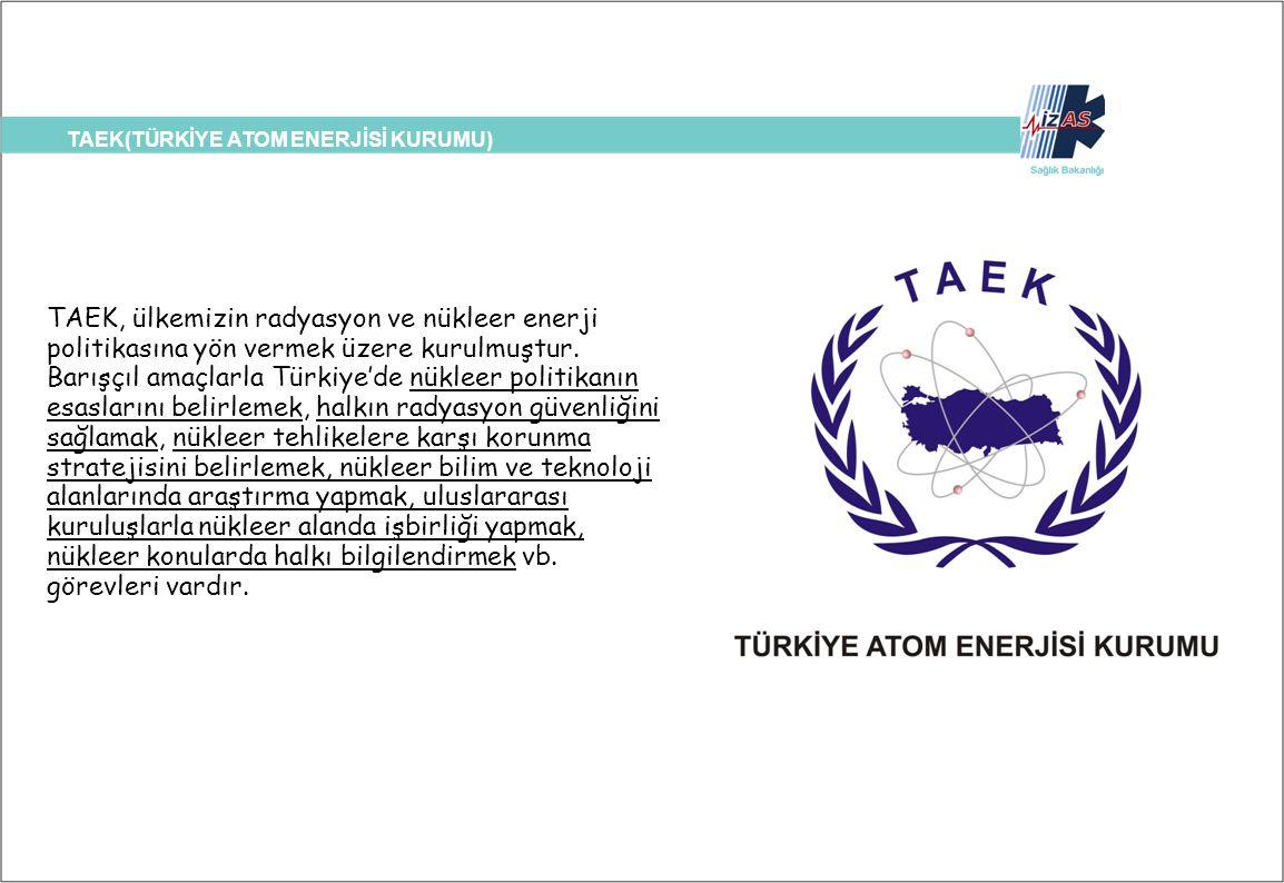 TAEK(TÜRKİYE ATOM ENERJİSİ KURUMU) TSK(GATA (GATA) TAEK, ülkemizin radyasyon ve nükleer enerji politikasına yön vermek üzere kurulmuştur. Barışçıl ama