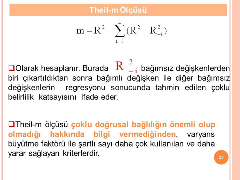 26 Theil-m Ölçüsü  Bağımlı değişkenle bağımsız değişkenler arasındaki ilişkiye dayanan bir ölçüdür.