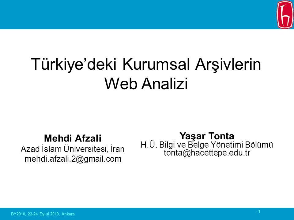 - 1 Mehdi Afzali Azad İslam Üniversitesi, İran mehdi.afzali.2@gmail.com Türkiye'deki Kurumsal Arşivlerin Web Analizi Yaşar Tonta H.Ü. Bilgi ve Belge Y