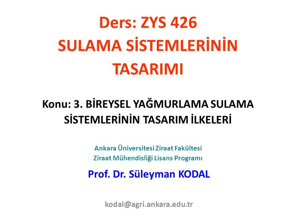 Ders: ZYS 426 SULAMA SİSTEMLERİNİN TASARIMI Konu: 3. BİREYSEL YAĞMURLAMA SULAMA SİSTEMLERİNİN TASARIM İLKELERİ Ankara Üniversitesi Ziraat Fakültesi Zi