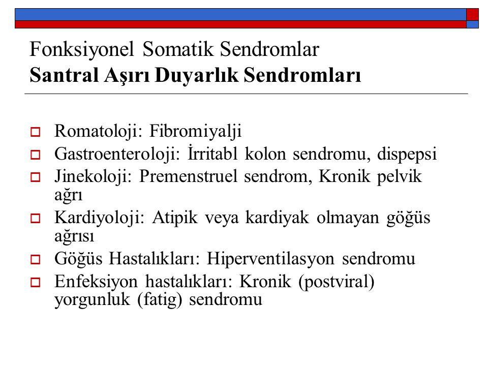 Fonksiyonel Somatik Sendromlar Santral Aşırı Duyarlık Sendromları  Romatoloji: Fibromiyalji  Gastroenteroloji: İrritabl kolon sendromu, dispepsi  J