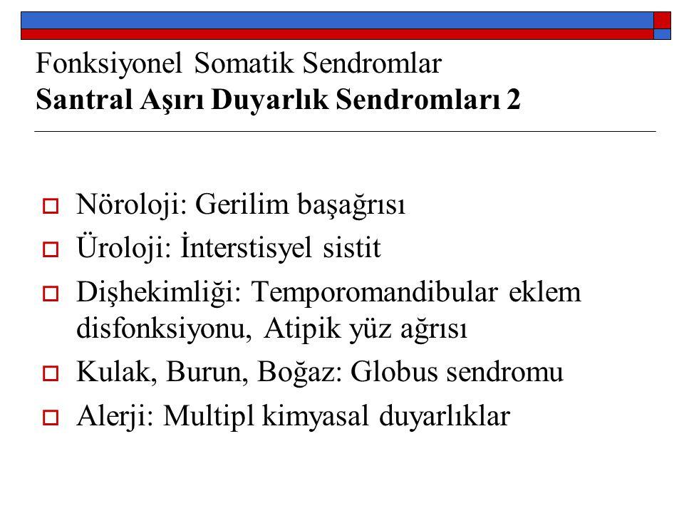 Fonksiyonel Somatik Sendromlar Santral Aşırı Duyarlık Sendromları 2  Nöroloji: Gerilim başağrısı  Üroloji: İnterstisyel sistit  Dişhekimliği: Tempo