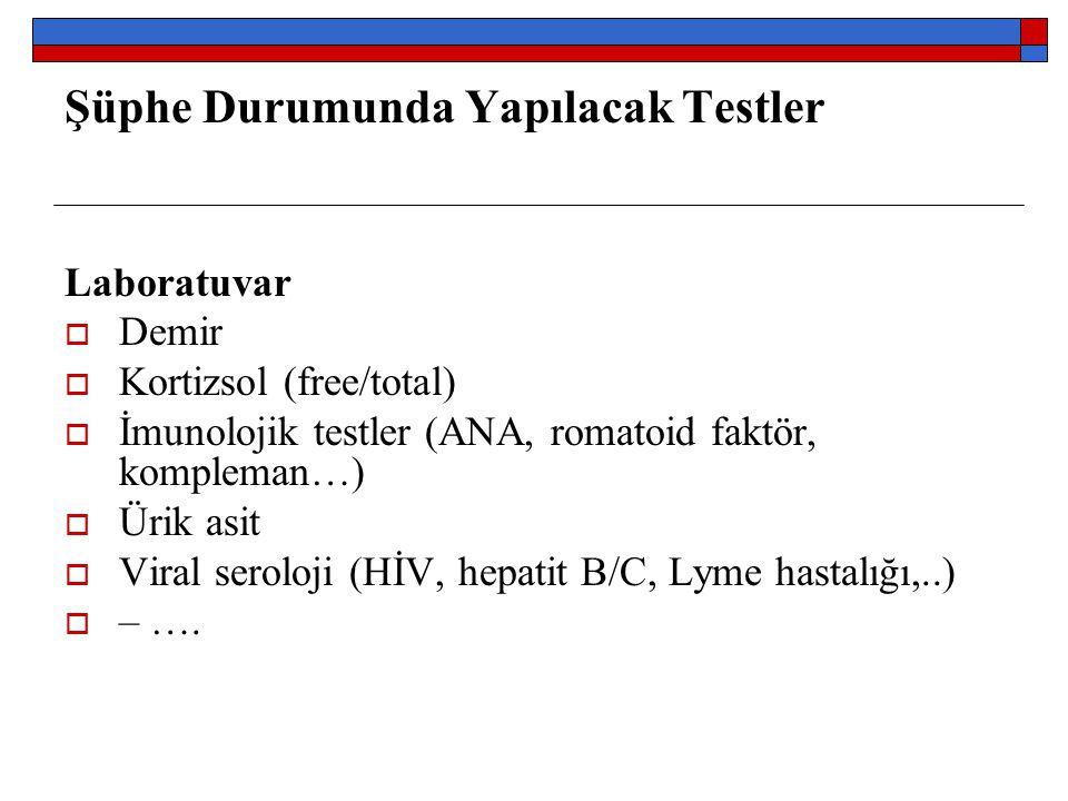 Şüphe Durumunda Yapılacak Testler Laboratuvar  Demir  Kortizsol (free/total)  İmunolojik testler (ANA, romatoid faktör, kompleman…)  Ürik asit  V