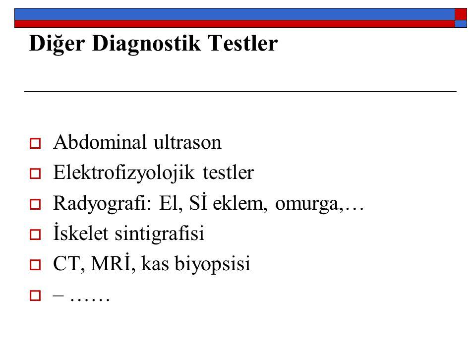 Diğer Diagnostik Testler  Abdominal ultrason  Elektrofizyolojik testler  Radyografi: El, Sİ eklem, omurga,…  İskelet sintigrafisi  CT, MRİ, kas b