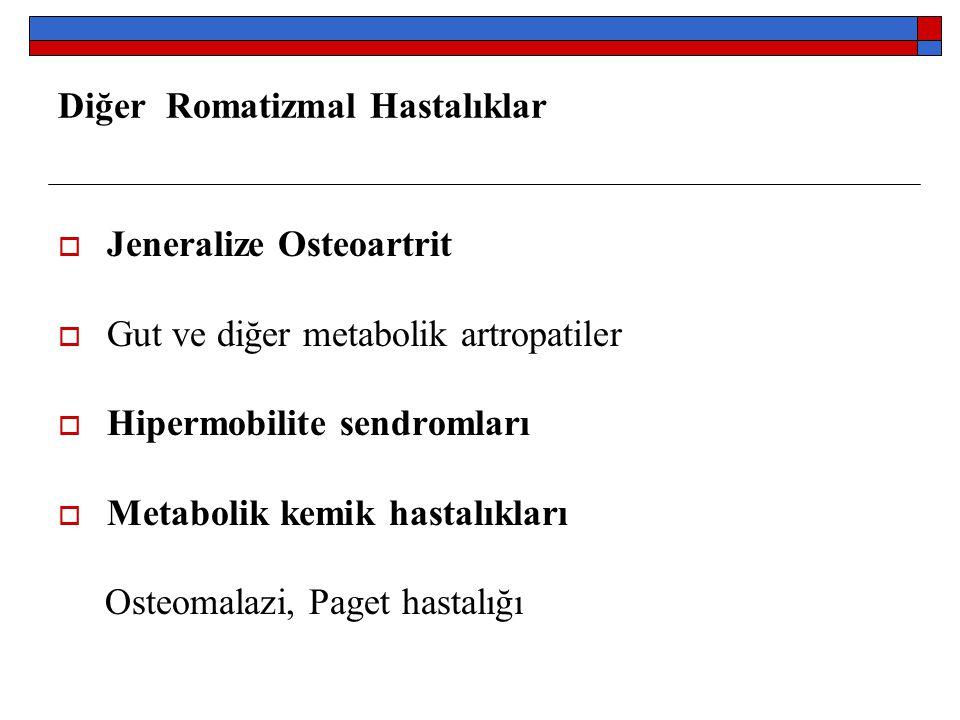 Diğer Romatizmal Hastalıklar  Jeneralize Osteoartrit  Gut ve diğer metabolik artropatiler  Hipermobilite sendromları  Metabolik kemik hastalıkları