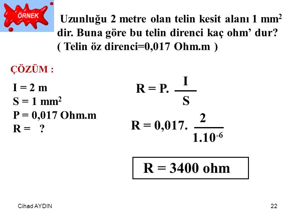 Cihad AYDIN22 Uzunluğu 2 metre olan telin kesit alanı 1 mm 2 dir. Buna göre bu telin direnci kaç ohm' dur? ( Telin öz direnci=0,017 Ohm.m ) ÇÖZÜM : I