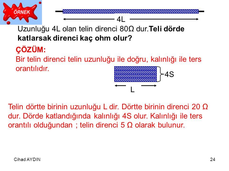 Cihad AYDIN24 4L Uzunluğu 4L olan telin direnci 80Ω dur.Teli dörde katlarsak direnci kaç ohm olur? ÇÖZÜM: Bir telin direnci telin uzunluğu ile doğru,