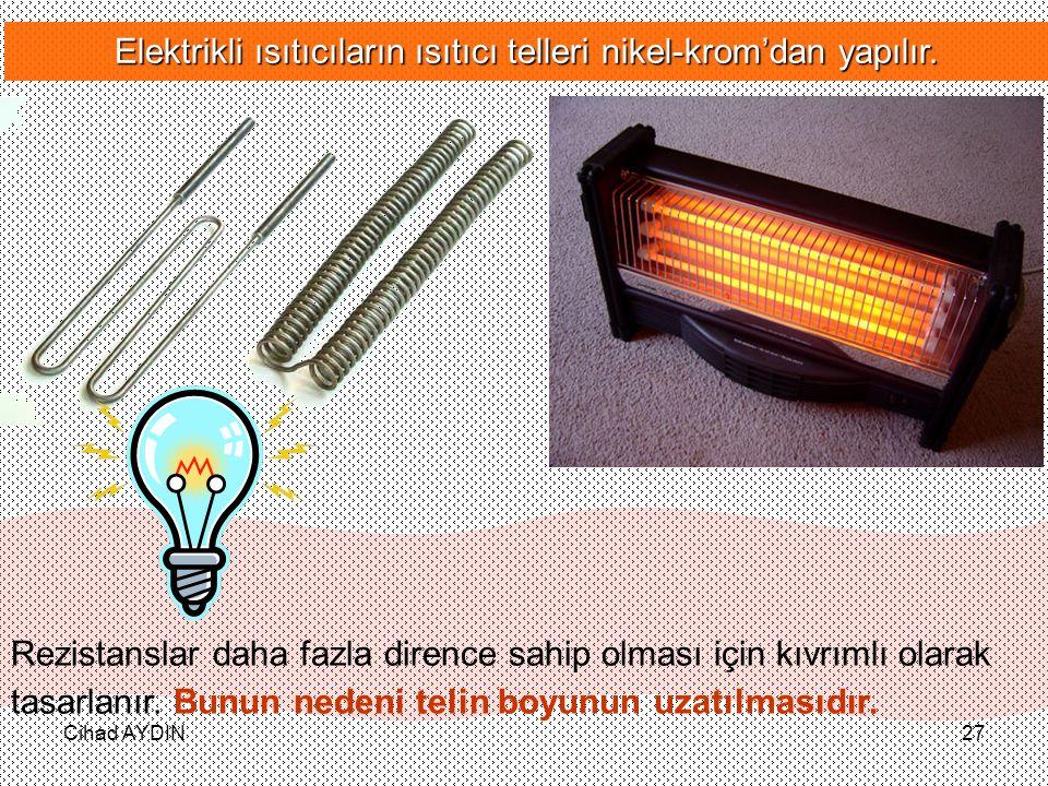 Cihad AYDIN27 Elektrikli ısıtıcıların ısıtıcı telleri nikel-krom'dan yapılır. Rezistanslar daha fazla dirence sahip olması için kıvrımlı olarak tasarl