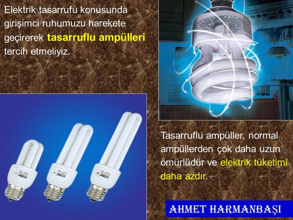 Cihad AYDIN33 Elektrik tasarrufu konusunda girişimci ruhumuzu harekete geçirerek tasarruflu ampülleri tercih etmeliyiz. Tasarruflu ampüller, normal am