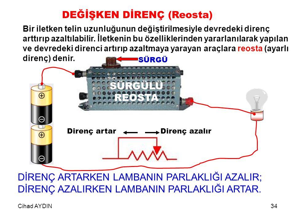 Cihad AYDIN34 Direnç azalırDirenç artar Bir iletken telin uzunluğunun değiştirilmesiyle devredeki direnç arttırıp azaltılabilir. İletkenin bu özellikl