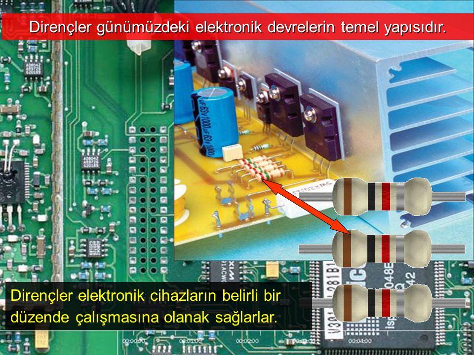Cihad AYDIN36 Dirençler günümüzdeki elektronik devrelerin temel yapısıdır. Dirençler elektronik cihazların belirli bir düzende çalışmasına olanak sağl