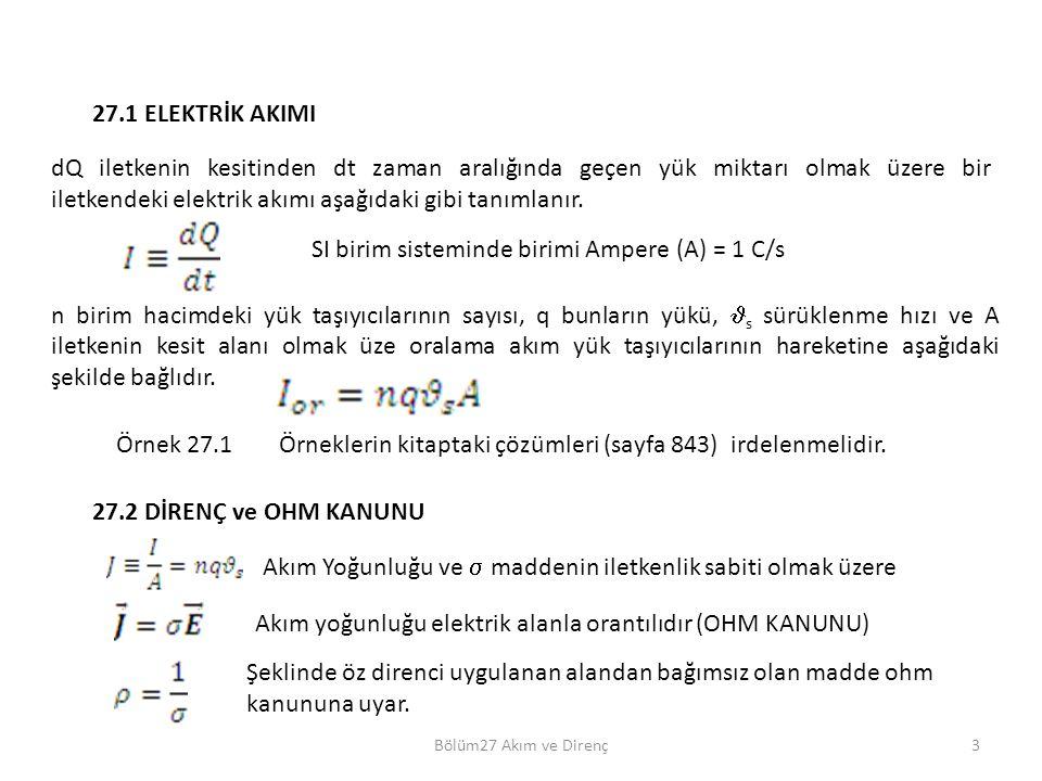 3 27.1 ELEKTRİK AKIMI Örnek 27.1Örneklerin kitaptaki çözümleri (sayfa 843) irdelenmelidir. dQ iletkenin kesitinden dt zaman aralığında geçen yük mikta