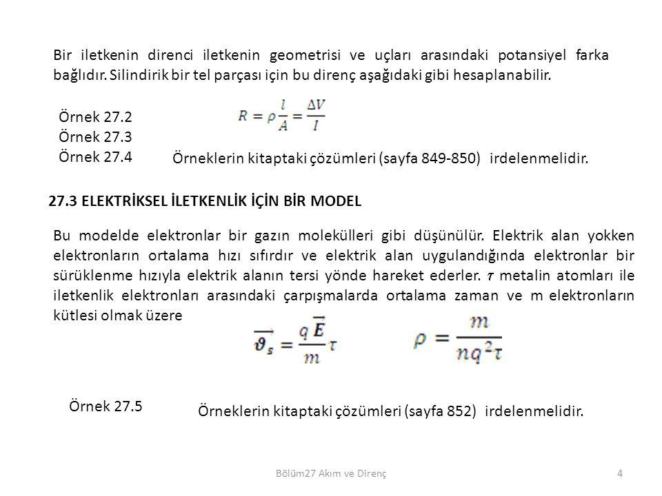 Bölüm27 Akım ve Direnç4 Bir iletkenin direnci iletkenin geometrisi ve uçları arasındaki potansiyel farka bağlıdır. Silindirik bir tel parçası için bu
