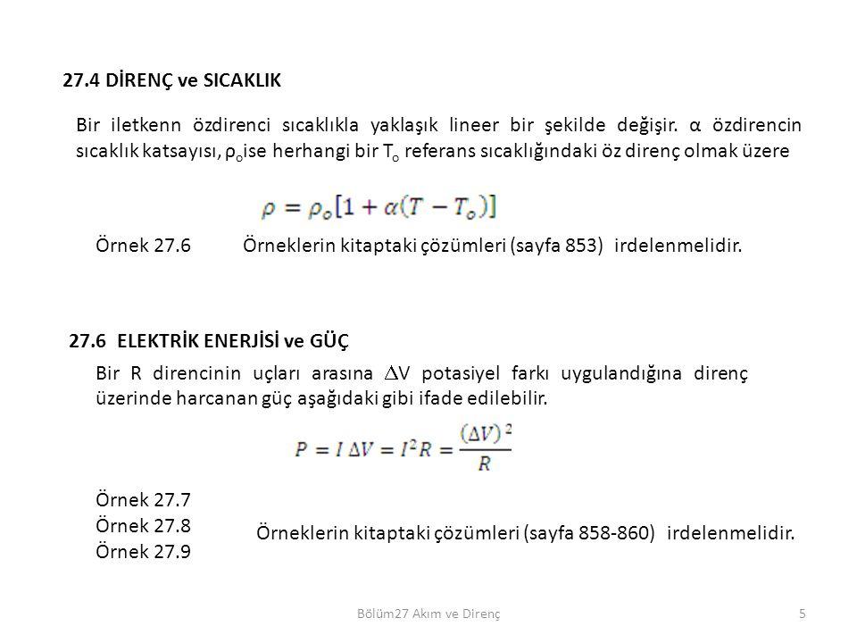 Bölüm27 Akım ve Direnç5 27.4 DİRENÇ ve SICAKLIK Bir iletkenn özdirenci sıcaklıkla yaklaşık lineer bir şekilde değişir. α özdirencin sıcaklık katsayısı