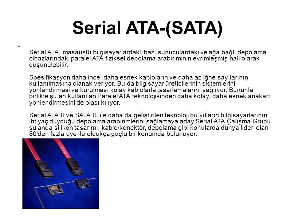 Serial ATA-(SATA) Serial ATA, masaüstü bilgisayarlardaki, bazı sunuculardaki ve ağa bağlı depolama cihazlarındaki paralel ATA fiziksel depolama arabir