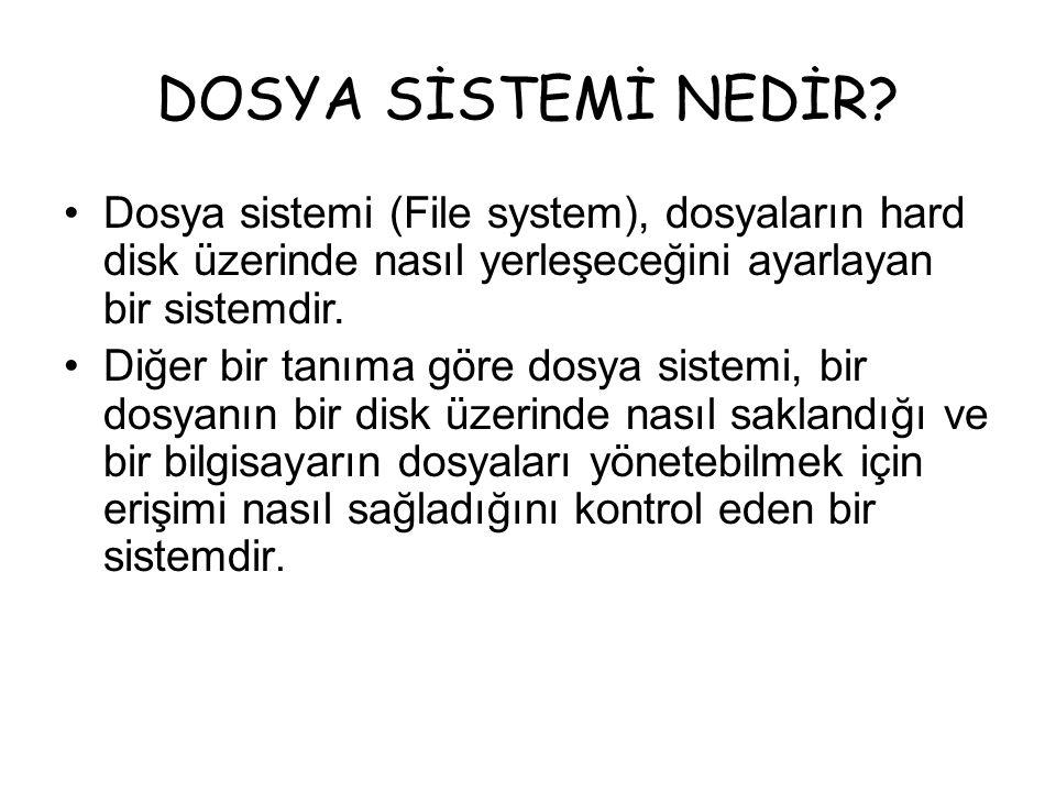 DOSYA SİSTEMİ NEDİR? Dosya sistemi (File system), dosyaların hard disk üzerinde nasıl yerleşeceğini ayarlayan bir sistemdir. Diğer bir tanıma göre dos