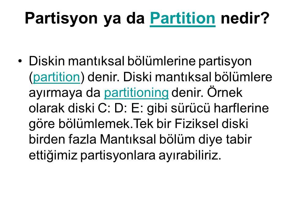Partisyon ya da Partition nedir?Partition Diskin mantıksal bölümlerine partisyon (partition) denir. Diski mantıksal bölümlere ayırmaya da partitioning