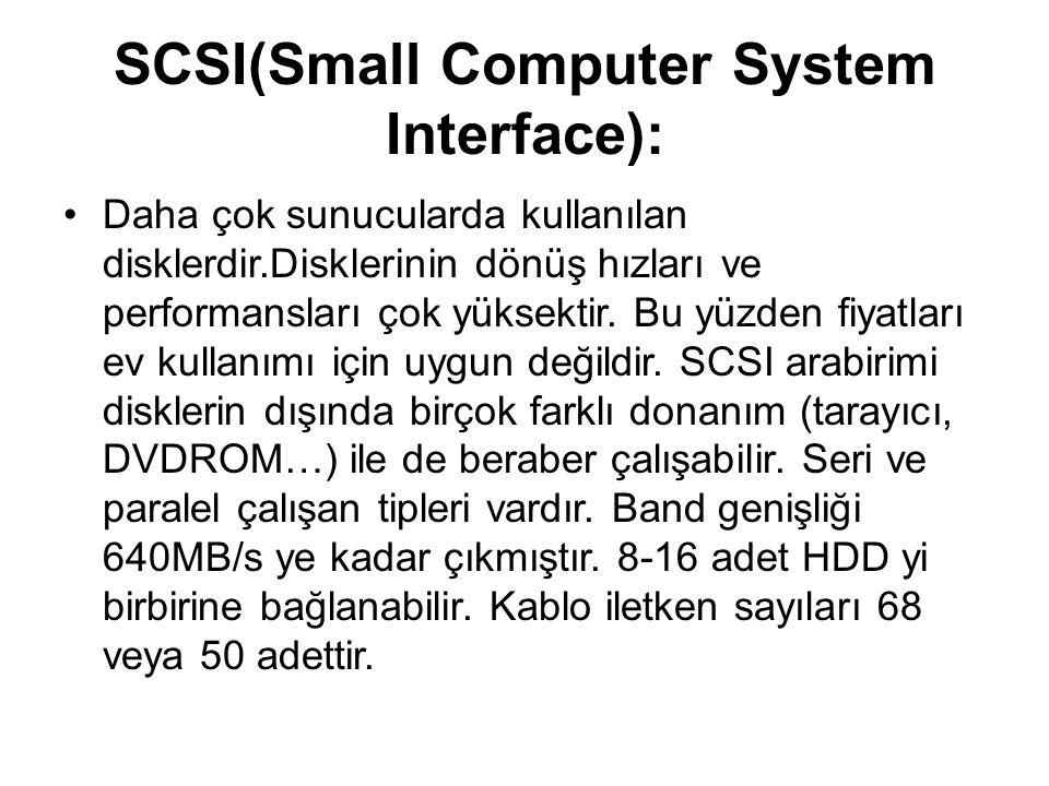 SCSI(Small Computer System Interface): Daha çok sunucularda kullanılan disklerdir.Disklerinin dönüş hızları ve performansları çok yüksektir. Bu yüzden